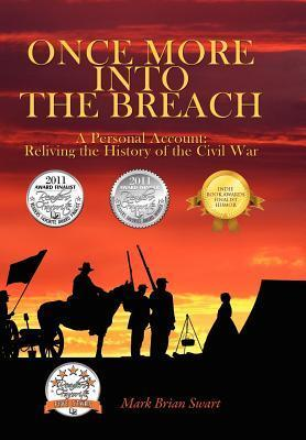 Once More Into the Breach: A Personal Account: Reliving the History of the Civil War  by  Mark Brian Swart
