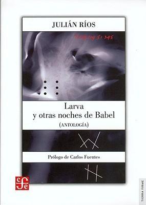 Larva y Otras Noches de Babel: Antolog-A  by  Julián Ríos