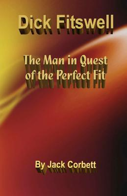 Dick Fitswell: The Man in Quest of the Perfect Fit  by  Jack Corbett