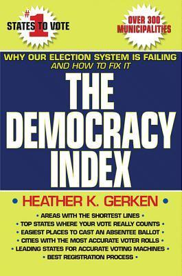 The Democracy Index: Why Our Election System Is Failing and How to Fix It  by  Heather K. Gerken
