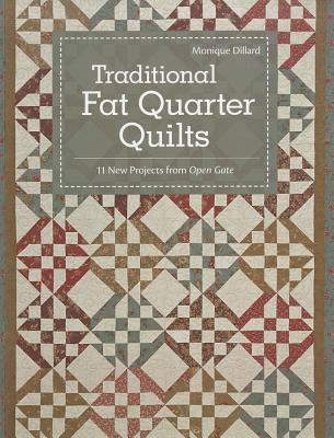 Traditional Fat Quarter Quilts: 11 New Projects from Open Gate  by  Monique Dillard