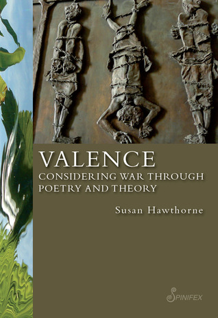 Valence: Considering War Through Poetry and Theory Susan Hawthorne
