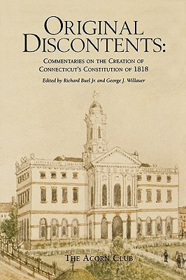 Original Discontents: Commentaries on the Creation of Connecticuts Constitution of 1818  by  Richard Buel Jr.
