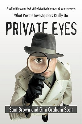 Private Eyes: What Private Investigators Really Do  by  Sam Brown