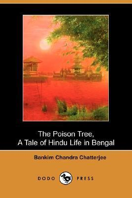 The Poison Tree, A Tale Of Hindu Life In Bengal  by  Bankim Chandra Chattopadhyay