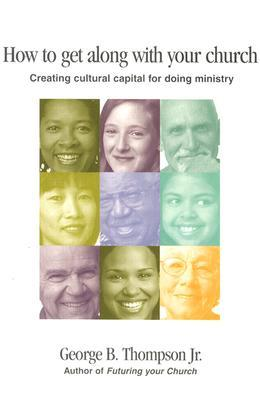 Futuring Your Church: Finding Your Vision and Making It Work George B. Thompson Jr.