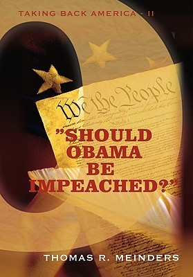 Should Obama Be Impeached?: Taking Back America - II  by  Thomas R. Meinders