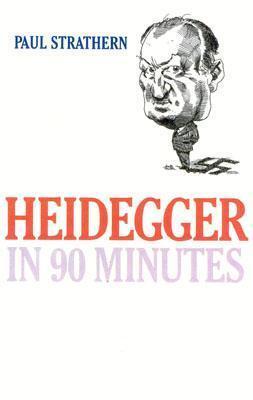 Heidegger in 90 Minutes  by  Paul Strathern