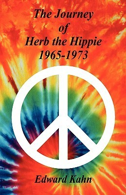 The Journey of Herb the Hippie - 1965-1973  by  Edward, Kahn