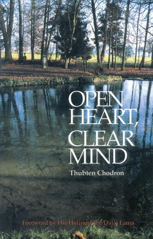 Open Heart, Clear Mind: An Introduction to the Buddhas Teachings  by  Thubten Chodron