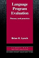 Language Program Evaluation: Theory and Practice  by  Brian K. Lynch