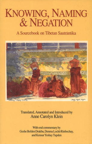 Knowing, Naming, and Negation: A Sourcebook on Tibetan Sautrantika  by  Anne Klein