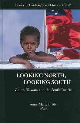 Looking North, Looking South: China, Taiwan, and the South Pacific Anne-Marie Brady