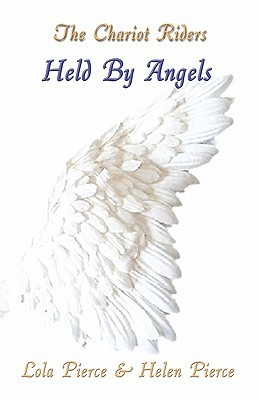 The Chariot Riders: Held Angels by Lola Pierce