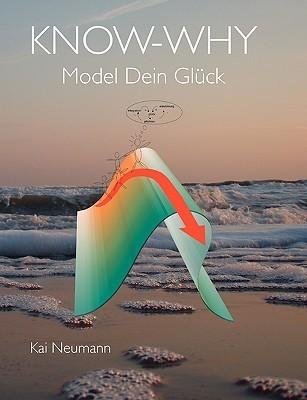 KNOW-WHY: Model Dein Glück  by  Kai Neumann