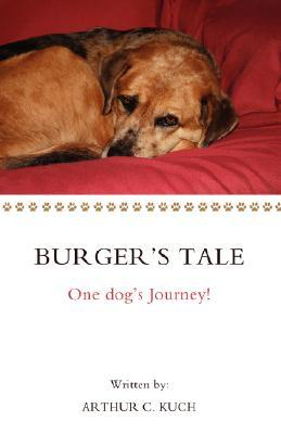 Burgers Tale: One Dogs Journey!  by  Arthur C. Kuch