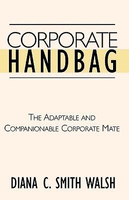 Corporate Handbag  by  Diana C. Smith Walsh