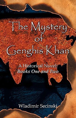 The Mystery of Genghis Khan: A Historical Novel, Books One and Two  by  Wladimir Secinski