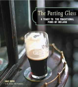 The Parting Glass: A Toast to the Traditional Pubs of Ireland  by  Eric Roth