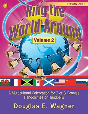 Ring the World Around, Volume 2: A Multicultural Celebration for 2 or 3 Octaves Handchimes or Handbells  by  Douglas E. Wagner