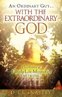 An Ordinary Guy... with the Extraordinary God  by  Dick Snavely