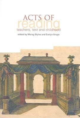 Acts of Reading: Teachers, Texts and Childhood  by  Morag Styles