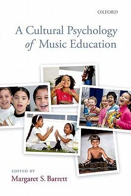 A Cultural Psychology of Music Education Margaret S. Barrett