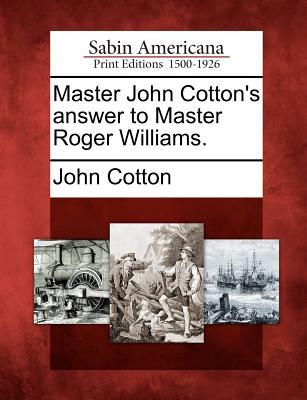Master John Cottons Answer to Master Roger Williams.  by  John Cotton