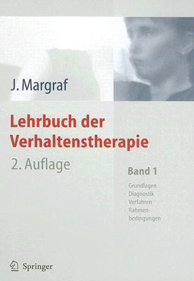 Lehrbuch der Verhaltenstherapie: Band 1: Grundlagen - Diagnostik - Verfahren - Rahmenbedingungen Jürgen Margraf