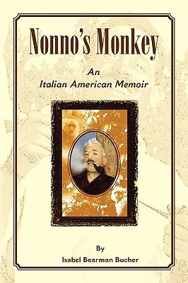 Nonnos Monkey, an Italian American Memoir  by  Isabel Bearman Bucher