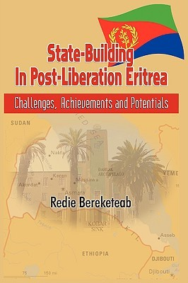 State-Building in Post Liberation Eritrea: Challenges, Achievements and Potentials Redie Bereketeab