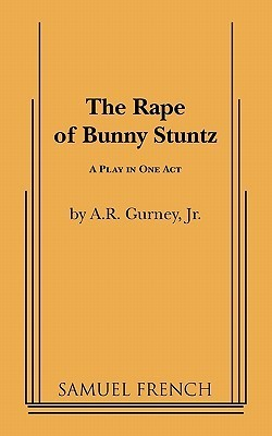 The Rape of Bunny Stuntz  by  A.R. Gurney