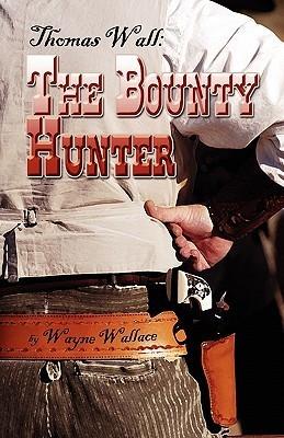 Thomas Wall: The Bounty Hunter  by  Wayne Wallace