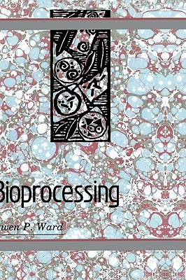 Bioprocessing  by  Owen P. Ward