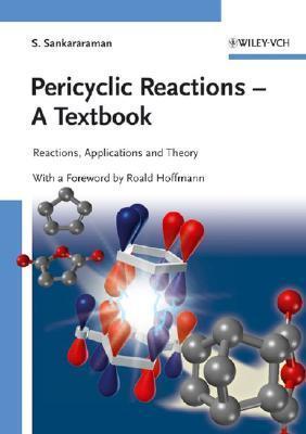 Pericyclic Reactions - A Textbook: Reactions, Applications and Theory S. Sankararaman