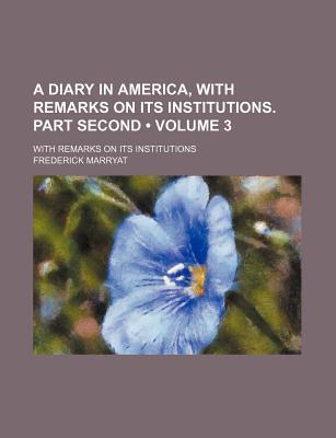 A Diary In America, With Remarks On Its Institutions. Part Second  by  Frederick Marryat
