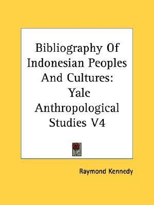 Bibliography of Indonesian Peoples and Cultures: Yale Anthropological Studies V4 Raymond Kennedy