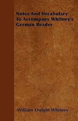 Notes and Vocabulary to Accompany Whitneys German Reader  by  William Dwight Whitney