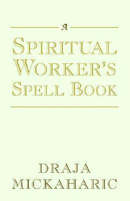 A Spiritual Workers Spell Book Draja Mickaharic