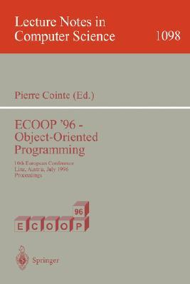 Ecoop 96, Object Oriented Programming: 10th European Conference, Linz, Austria, July 1996: Proceedings  by  Pierre Cointe