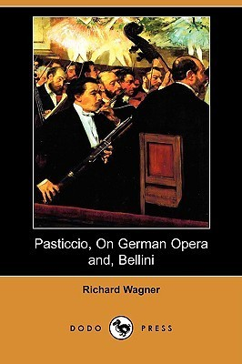 Pasticcio, on German Opera And, Bellini  by  Richard Wagner