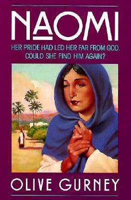 Naomi: Her Pride Had Led Her Far from God. Could She Find Him Again?  by  Olive Gurney