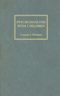 Psychoanalysis with Children: History, Theory and Practice Leonardo S. Rodriguez