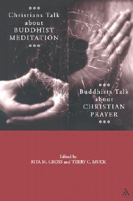 Christians Talk about Buddhist Meditation, Buddhists Talk About Christian Prayer Terry Muck