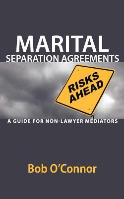 Marital Separation Agreements: A Guide for Non-Lawyer Mediators  by  Bob OConnor