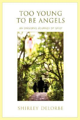 Too Young to Be Angels: An Ongoing Journey of Grief Shirley Delorbe