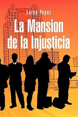 La Mansion de La Injusticia  by  Luisa Yepez
