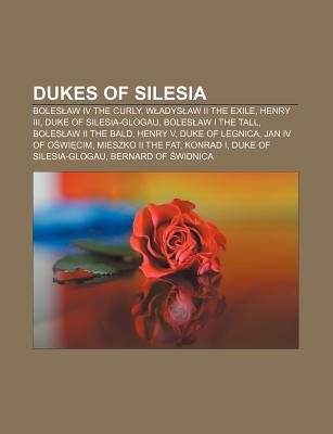 Dukes of Silesia: Boles Aw IV the Curly, W Adys Aw II the Exile, Henry III, Duke of Silesia-Glogau, Boles Aw I the Tall, Boles Aw II the  by  Source Wikipedia