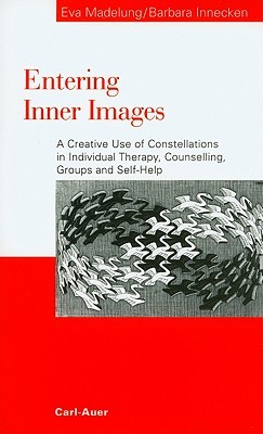 Entering Inner Images: A Creative Use of Constellations in Individual Therapy, Counselling, Groups and Self-Help Eva Madelung