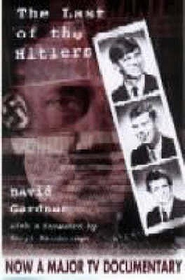 The Last of the Hitlers: The Story of Adolf Hitlers British Nephew and the Amazing Pact to Make Sure David Gardner